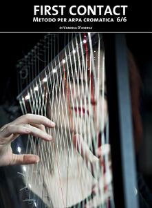First contact. Metodo per arpa cromatica 6/6 - Vanessa D'Aversa - copertina