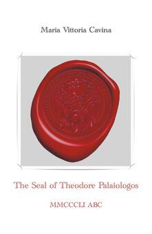 The Seal of Theodore Palaiologos - Maria Vittoria Cavina - copertina