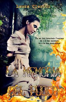 La memoria del fuoco - Laura Clerici - ebook