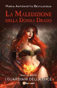 La maledizione della donna drago. I guardiani della luce. Vol. 1 - Maria Antonietta Bevilacqua - copertina