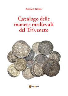 Catalogo delle monete medievali del Triveneto - Andrea Keber - copertina