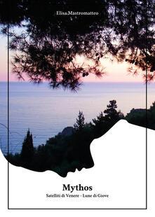 Mythos. Satelliti di Venere. Lune di Giove - Elisa Mastromatteo - copertina