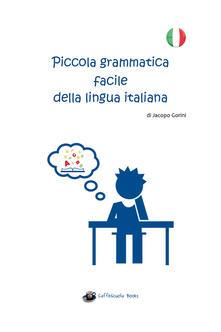 Piccola grammatica facile della lingua italiana - Jacopo Gorini - copertina