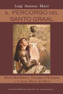 Il percorso del Santo Graal - Luigi Antonio Macrì - copertina
