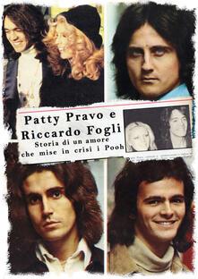 Patty Pravo e Riccardo Fogli. Storia di un amore che mise in crisi i Pooh. Ediz. illustrata - copertina