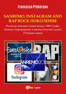 Sanremo, pop, Instagram e rap, rock generation. Storie di giovani tra 1000 social, selfie, Sanremo-Eurovision 2018 e Scuola's got talent. Ediz. russa - Francesco Primerano - copertina