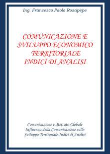 Comunicazione e sviluppo economico territoriale. Indici di analisi - Francesco Paolo Rosapepe - copertina