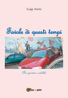 Favole di questi tempi - Luigi Arista - copertina