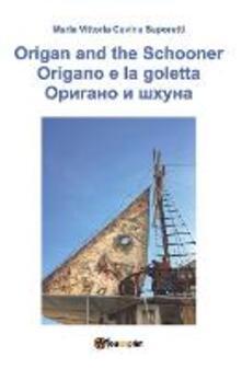 Origano e la goletta. Ediz. italiana, inglese e russa - Maria Vittoria Cavina Saporetti - copertina