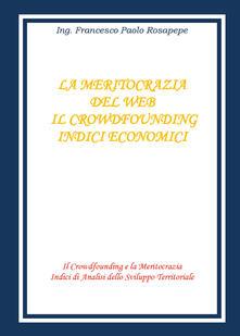 La meritocrazia del web. Il crowdfounding. Indici economici - Francesco Paolo Rosapepe - copertina