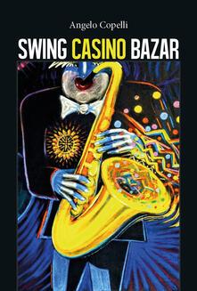 Swing casino bazar - Angelo Copelli - copertina