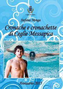 Cronache e cronachette di Ceglie Messapica. Annuario 2015 - Stefano Menga - copertina