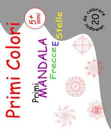 Nordestcaffeisola.it Frecce e stelle. Primi mandala. Primi colori. Ediz. illustrata Image