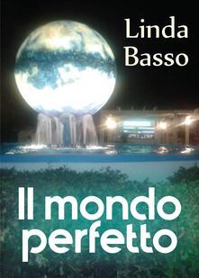 Il mondo perfetto - Linda Basso - copertina