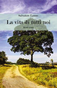 La vita di tutti noi - Salvatore Lanno - copertina