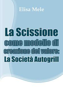 La scissione come modello di creazione del valore: la società Autogrill - Elisa Mele - copertina