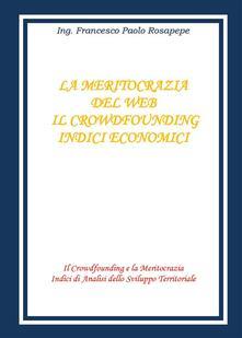 La meritocrazia del web. Il crowdfounding. Indici economici - Francesco Paolo Rosapepe - ebook