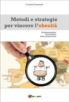 Metodi e strategie per vincere l'obesità - Carmelo Emanuele - ebook