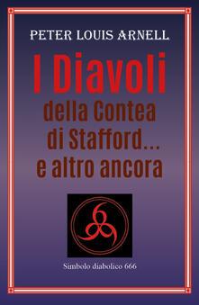 I diavoli della contea di Stafford... e altro ancora - Peter Louis Arnell - copertina