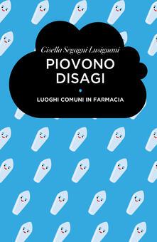 Piovono disagi. Luoghi comuni in farmacia - Gisella Segagni Lusignani - copertina