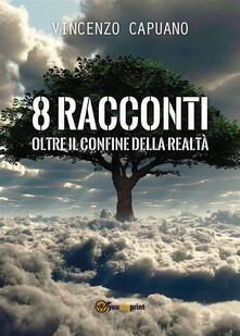 8 racconti oltre il confine della realtà - Vincenzo Capuano - ebook