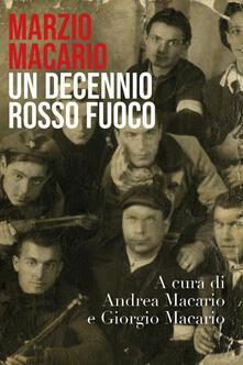 Marzio Macario. Un decennio rosso fuoco - Giorgio Macario,Andrea Macario - copertina