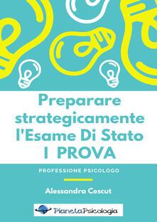 Preparare strategicamente l'esame di stato. 1ª prova - Alessandra Cescut - copertina