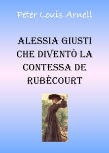 Alessia Giusti che diventò la contessa de Rubécourt - Peter Louis Arnell - copertina