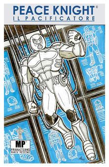 Programma Pacificatore. Peace Knight il Pacificatore - Marco Pezzini - copertina