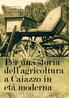 Per una storia dell'agricoltura a Caiazzo in età moderna - Armando Pepe - copertina