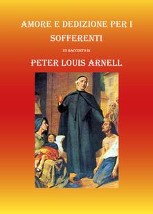 Amore e dedizione per i sofferenti - Peter Louis Arnell - copertina