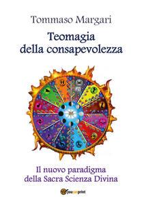 Teomagia della consapevolezza. Il nuovo paradigma della sacra scienza divina - Tommaso Margari - copertina