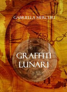 Graffiti lunari - Gabriella Mercuri - copertina