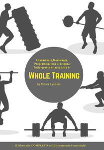 Whole training. Il libro più completo sull'allenamento funzionale! - Nicola Laudato - copertina
