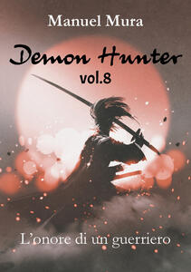 L' onore di un guerriero. Demon Hunter. Vol. 8 - Manuel Mura - copertina