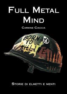 Full metal mind. Storie di elmetti e menti - Carmine Ciaccia - copertina