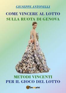 Come vincere al lotto sulla ruota di Genova - Giuseppe Antonelli - copertina