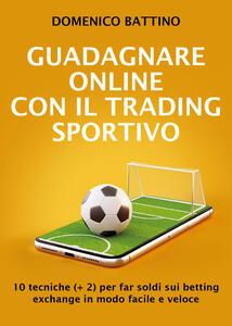 Guadagnare online con il trading sportivo - Domenico Battino - copertina