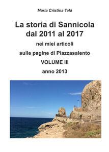 La storia di Sannicola dal 2011 al 2017 nei miei articoli sulle pagine di «Piazzasalento». Vol. 3: Anno 2013. - Maria Cristina Talà - copertina