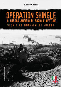 Operation Shingle. Lo sbarco anfibio di Anzio e Nettuno - Enrico Canini - copertina