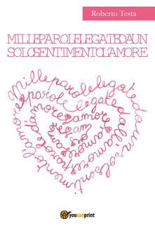 Mille parole legate da un solo sentimento l'amore - Roberto Testa - copertina
