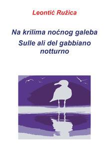 Na krilima nocnog galeba-Sulle ali del gabbiano notturno - Ruzica Leontic - copertina