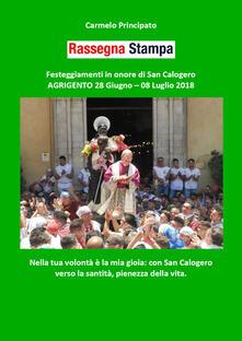 Rassegna stampa. Festeggiamenti in onore di san Calogero (Agrigento 28 giugno-8 luglio 2018) - Carmelo Principato - copertina