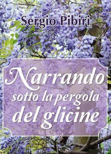 Narrando sotto la pergola del glicine - Sergio Pibiri - copertina