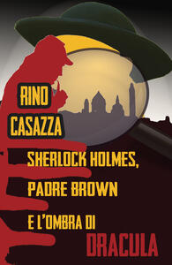Sherlock Holmes, Padre Brown e l'ombra di Dracula - Rino Casazza - copertina