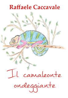 Secchiarapita.it Il camaleonte ondeggiante. Ediz. illustrata Image