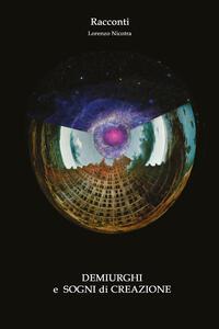 Demiurghi e sogni di creazione - Lorenzo Nicotra - copertina