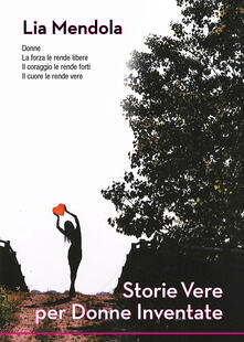 Storie vere per donne inventate - Lia Mendola - copertina