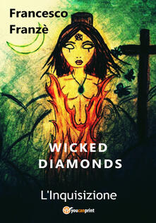 L' Inquisizione. Wicked diamonds - Francesco Franzè - copertina