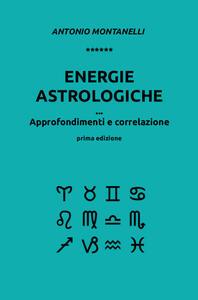 Energie astrologiche. Approfondimenti e correlazione - Antonio Montanelli - copertina
